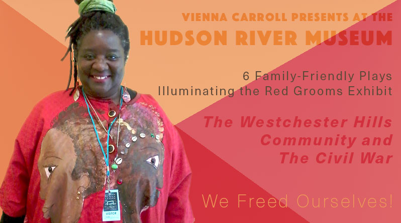 Vienna Carroll Residency at the Hudson River Museum: 7 Performances About Westchester African American Community During the Civil War