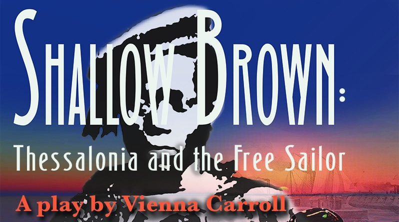 SHALLOW BROWN: Thessalonia and the Free Sailor.  My new play!